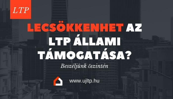 Meddig csökkenhet az LTP állami támogatása? Sietni kell?